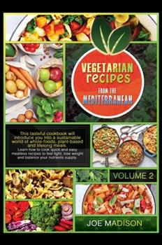 Hardcover Vegetarian recipes from the Mediterranean Vol.2: This tasteful cookbook will introduce you into a sustainable world of whole-foods, plant-based and li Book