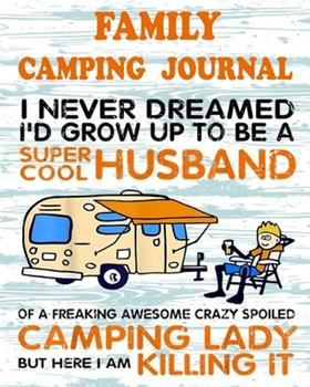 Paperback Family Camping Journal: Perfect RV Journal/Camping Diary or Gift for Campers: Over 100 Pages with Prompts for Writing: Capture Memories, Campi Book