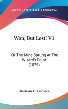 Hardcover Won, but Lost! V1 : Or the Mine Sprung at the Wizard's Point (1879) Book