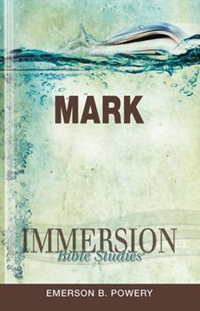 Immersion Bible Studies: Mark - Book  of the Immersion Bible Studies