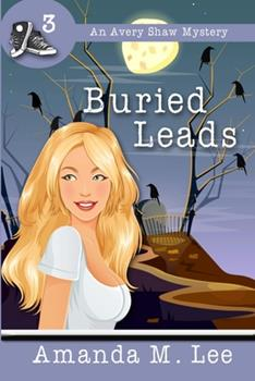 Buried Leads - Book #3 of the An Avery Shaw Mystery