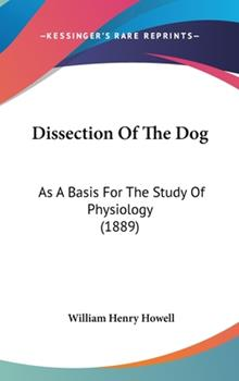 Hardcover Dissection of the Dog : As A Basis for the Study of Physiology (1889) Book