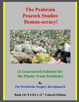 Paperback The Peabrain Peacock Studies Demon-ocracy!: (A Guaranteed Solution for the Plastic Trash Problem!) Book