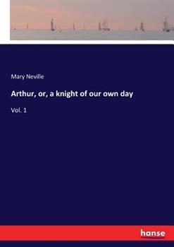 Arthur, or, a knight of our own day 3337291996 Book Cover