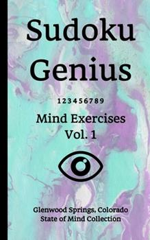 Paperback Sudoku Genius Mind Exercises Volume 1 : Glenwood Springs, Colorado State of Mind Collection Book