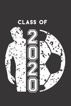 Paperback Class Of 2020 : Soccer Ball & Soccer Player Blank Notebook Graduation 2020 & Senior Gift Book