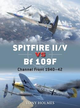 Spitfire II/V vs Bf 109F: Channel Front 1940–42 - Book #67 of the Duel
