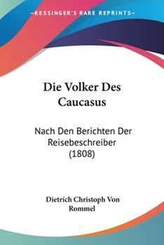 Paperback Die Volker Des Caucasus: Nach Den Berichten Der Reisebeschreiber (1808) Book