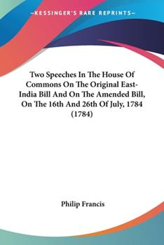 Paperback Two Speeches in the House of Commons on the Original East-India Bill and on the Amended Bill, on the 16th and 26th of July 1784 Book