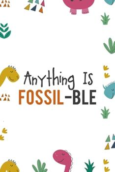 Paperback Anything Is Fossil-Ble : Notebook Journal Composition Blank Lined Diary Notepad 120 Pages Paperback Colors Stickers Dinosaur Book