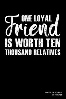 Paperback One Loyal Friend Is Worth Ten Thousand Relatives : Notebook, Journal, or Diary - 110 Blank Lined Pages - 6 X 9 - Matte Finished Soft Cover Book