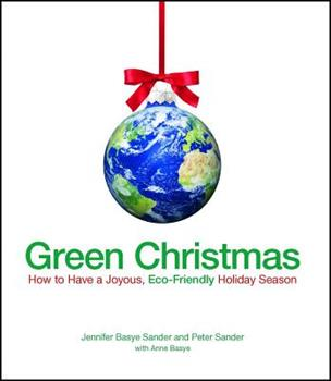 Green Christmas: How to Have a Joyous, Eco-Friendly Holiday Season 1605500410 Book Cover