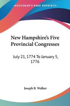 Paperback New Hampshire's Five Provincial Congresses : July 21, 1774 to January 5 1776 Book