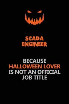 Paperback SCADA Engineer Because Halloween Lover Is Not an Official Job Title : Halloween Scary Pumpkin Jack o'Lantern 120 Pages 6x9 Blank Lined Paper Notebook Journal Book
