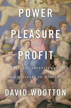 Power, Pleasure, and Profit: Insatiable Appetites from Machiavelli to Madison 151593523X Book Cover