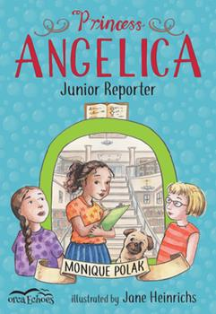 Princess Angelica, Junior Reporter 1459823583 Book Cover
