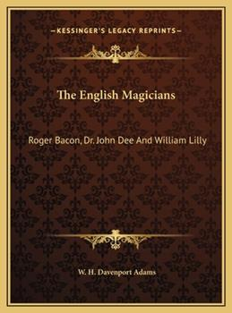 Hardcover The English Magicians : Roger Bacon, Dr. John Dee and William Lilly Book