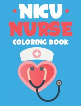 Paperback NICU Nurse Coloring Book: Humorous Coloring Pages With Funny and Relatable Sayings For NICU Nurses, Relaxing Coloring Sheets For Stress Relief Book