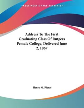 Paperback Address to the First Graduating Class of Rutgers Female College, Delivered June 2 1867 Book
