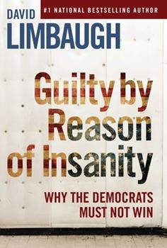 Guilty By Reason of Insanity: Why The Democrats Must Not Win 1621579883 Book Cover