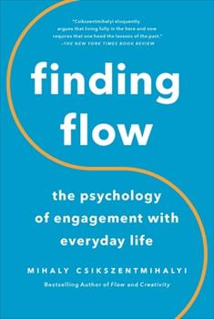 Finding Flow: The Psychology of Engagement with Everyday Life 0465024114 Book Cover