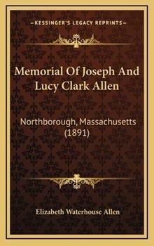 Hardcover Memorial Of Joseph And Lucy Clark Allen: Northborough, Massachusetts (1891) Book