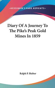 Hardcover Diary of a Journey to the Pike's Peak Gold Mines In 1859 Book