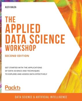 Paperback The Applied Data Science Workshop, Second Edition: Get started with the applications of data science and techniques to explore and assess data effecti Book