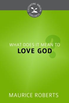 What Does It Mean to Love God? - Book  of the Cultivating Biblical Godliness