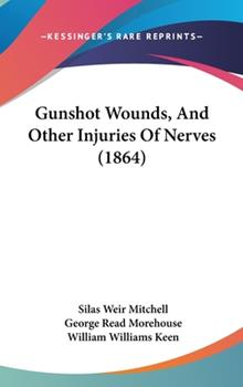 Hardcover Gunshot Wounds, and Other Injuries of Nerves (1864) Book