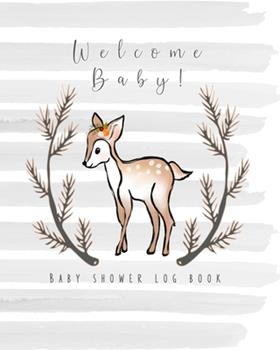 Paperback Welcome Baby! Baby shower log book: The perfect keepsake book to record all your guests thoughts and good wishes at your baby shower - Pretty grey wat Book