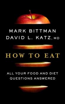 How to Eat: The Last Book on Food You'll Ever Need 035812882X Book Cover