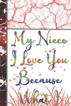 Paperback My Niece I Love You Because What I Love about You Gift Book : Organizer/Log Book/Notebook for Passwords and Shit/Gift for Friends/Coworkers/Seniors/Mom/Dad/alphabetical/ Logbook to Protect Book