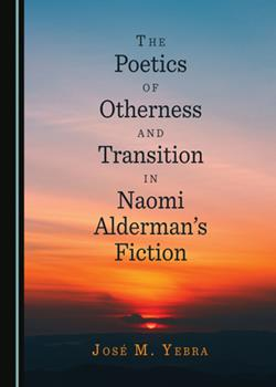 Hardcover The Poetics of Otherness and Transition in Naomi Alderman? (Tm)S Fiction Book