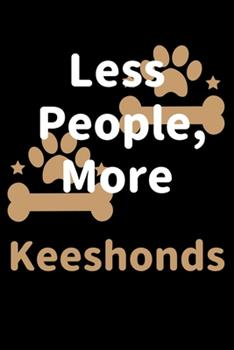 Paperback Less People, More Keeshonds : Journal (Diary, Notebook) Funny Dog Owners Gift for Keeshond Lovers Book