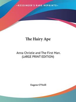 Hardcover The Hairy Ape : Anna Christie and the First Man. (LARGE PRINT EDITION) [Large Print] Book