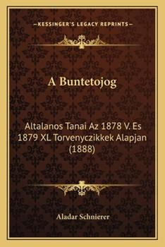 Paperback A Buntetojog: Altalanos Tanai Az 1878 V. Es 1879 XL Torvenyczikkek Alapjan (1888) Book