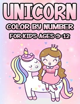 Paperback Unicorn Color by Number for Kids Ages 9-12 : The Magical Unicorn Coloring Book for Kids and Educational Activity Books for Kids Book