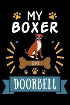 Paperback My Boxer Is My Doorbell : Cute Boxer Lined Journal Notebook, Great Accessories & Gift Idea for Boxer Owner & Lover. Lined Journal Notebook with an Inspirational Quote Book