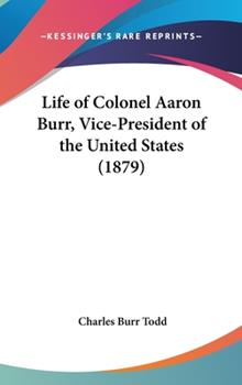 Hardcover Life of Colonel Aaron Burr, Vice-President of the United States (1879) Book