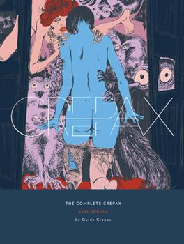 The Complete Crepax: Evil Spells - Book #3 of the Complete Crepax
