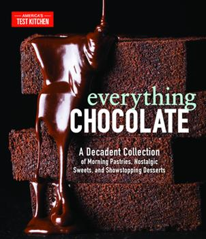 Hardcover Everything Chocolate : A Decadent Collection of Morning Pastries, Nostalgic Sweets, and Showstopping Desserts Book