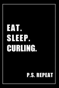 Paperback Journal for Curling Lovers : Eat, Sleep, Curling, Repeat - Blank Lined Notebook for Fans Book