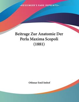 Paperback Beitrage Zur Anatomie Der Perla Maxima Scopoli (1881) [German] Book