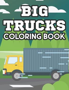 Paperback Big Trucks Coloring Book: Coloring Activity Pages For Kids, Truck Illustrations And Designs To Color For Children Book