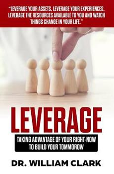 Leverage: Taking Advantage of your Right-Now to Build your Tomorrow 0615947514 Book Cover