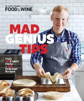 Mad Genius Tips: Over 90 Expert Hacks and 100 Delicious Recipes 0848748425 Book Cover