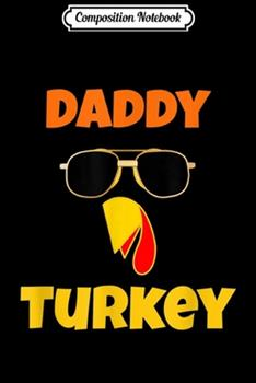 Paperback Composition Notebook : Funny Daddy Turkey Father Thanksgiving Family Matching Men Journal/Notebook Blank Lined Ruled 6x9 100 Pages Book