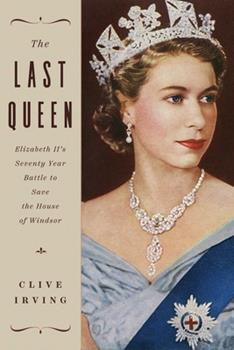 The Last Queen: Elizabeth II's Seventy Year Battle to Save the House of Windsor 1643136143 Book Cover