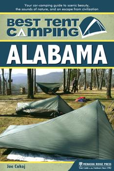 Paperback Best Tent Camping: Alabama: Your Car-Camping Guide to Scenic Beauty, the Sounds of Nature, and an Escape from Civilization Book